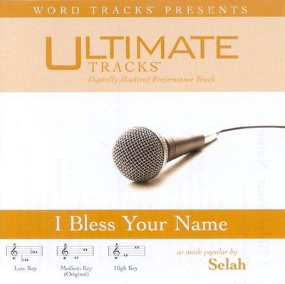 I Bless Your Name - Low key performance track w/o background vocals  [Music Download] -     By: Selah