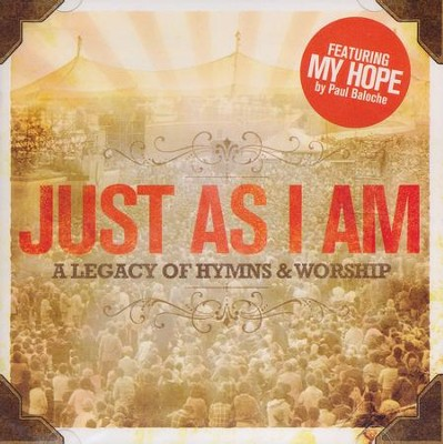 Just As I Am: A Legacy of Hymns & Worship   -     By: Various Artists