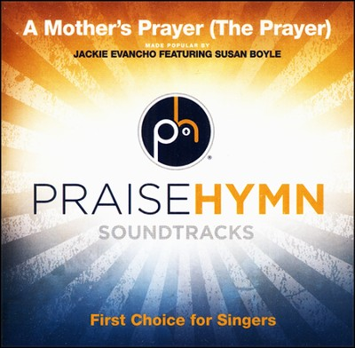 A Mother's Prayer (The Prayer)   -     By: Jackie Evancho, Susan Boyle