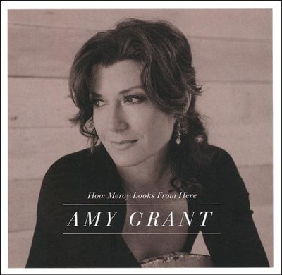 How Mercy Looks From Here   -     By: Amy Grant