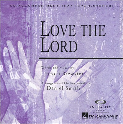 Love The Lord (CD Octavo Track)  -     By: Lincoln Brewster