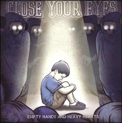 Empty Hands And Heavy Hearts   -     By: Close Your Eyes