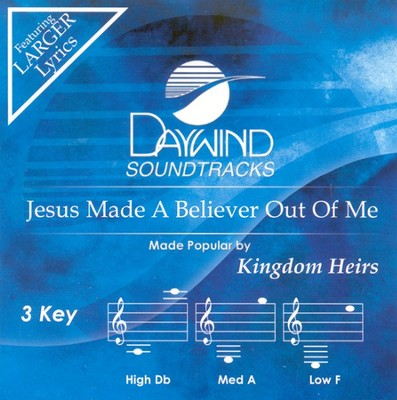 Jesus Made A Believer Out Of Me, Accompaniment CD   -     By: The Kingdom Heirs