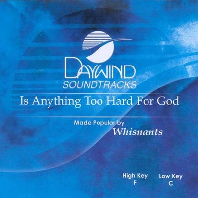Is Anything Too Hard For God, Accompaniment CD   -     By: The Whisnants