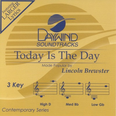 Today Is The Day, Accompaniment CD   -     By: Lincoln Brewster