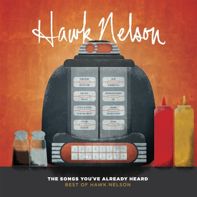 The Songs You've Already Heard: Best of Hawk Nelson   -     By: Hawk Nelson