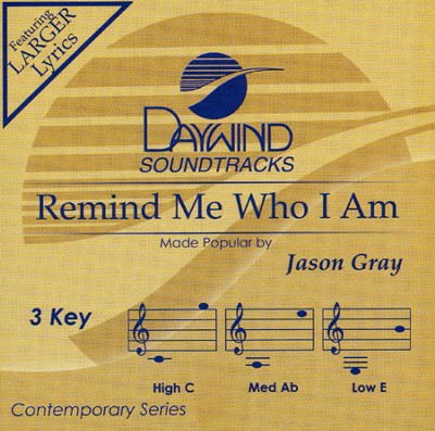 Remind Me Who I Am   -     By: Jason Gray