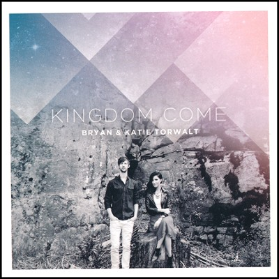 Kingdom Come   -     By: Bryan Torwalt, Katie Torwalt