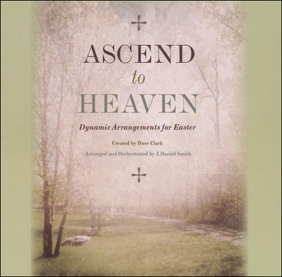 Ascend To Heaven, Stereo CD  -     By: Dave Clark, J. Daniel Smith