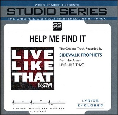 Help Me Find It (Medium Key Performance Track Without Background Vocals)  [Music Download] -     By: Sidewalk Prophets