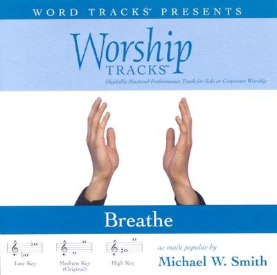 Breathe - Medium key performance track w/ background vocals  [Music Download] -     By: Michael W. Smith