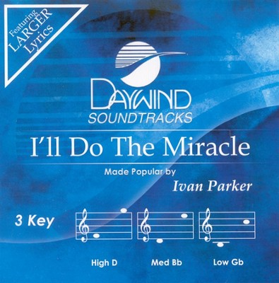I'll Do The Miracle, Accompaniment CD   -     By: Ivan Parker