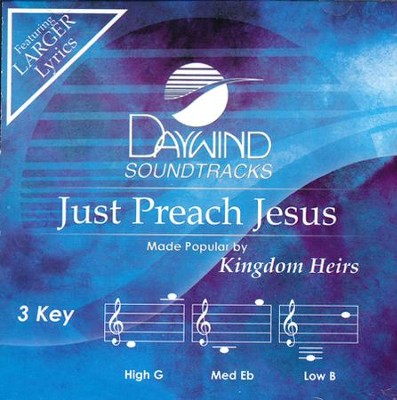 Just Preach Jesus Acc, CD  -     By: The Kingdom Heirs