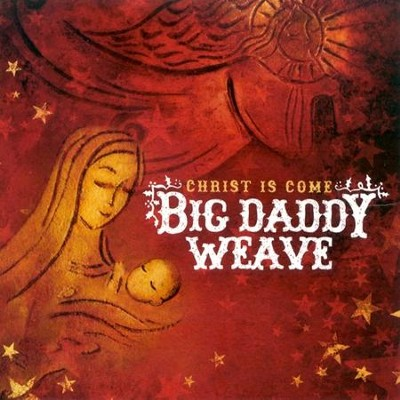 Christ Is Come  [Music Download] -     By: Big Daddy Weave