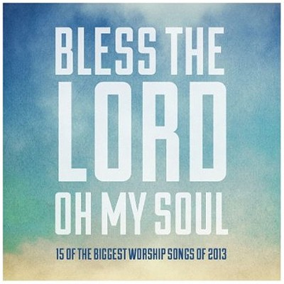 Bless the Lord, Oh My Soul: 15 of the Biggest Worship Songs of 2013  -     By: Various Artists