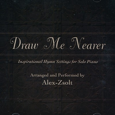 Draw Me Nearer: Inspirational Hymn Settings for Solo Piano  -     By: Alex Zsolt