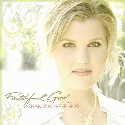 Faithful God CD   -     By: Shannon Wexelberg