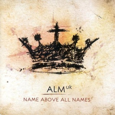 Name Above All Names CD   -     By: ALM:UK