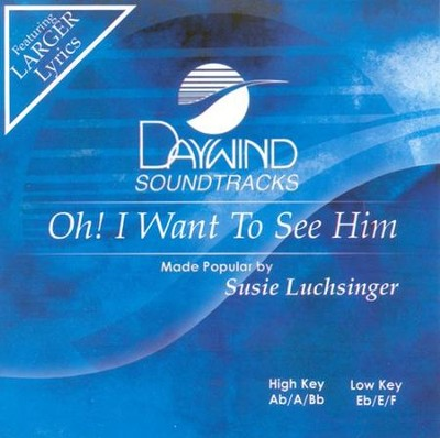 Oh I Want To See Him, Accompaniment CD   -     By: Susie Luchsinger