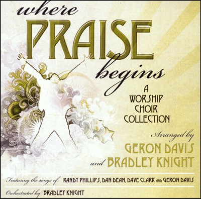 Where Praise Begins, Stereo CD  -     By: Geron Davis, Bradley Knight