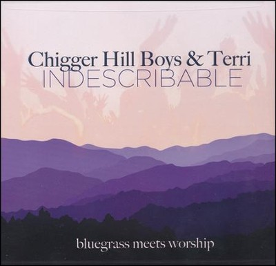 Indescribable, CD   -     By: The Chigger Hill Boys & Terri