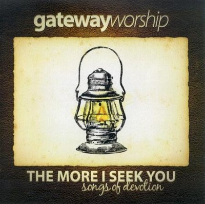 The More I Seek You CD   -     By: Gateway Worship