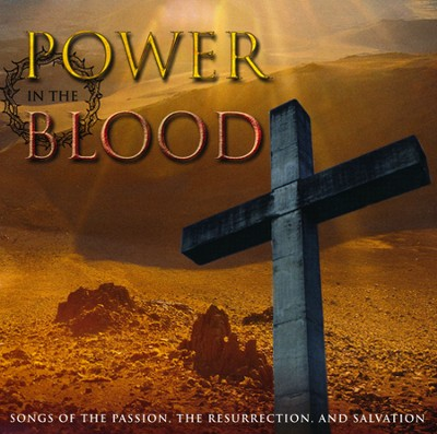 Power in the Blood: The Songs of The Passion, Resurrection, and Salvation  -     By: Various