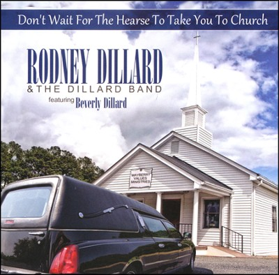 Don't Wait For the Hearse to Take You to Church  -     By: Rodney Dillard & The Dillard Band, Beverly Dillard
