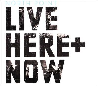 North Point Live: Here + Now  [Music Download] -     By: North Point Live