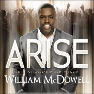 Arise  -     By: William McDowell