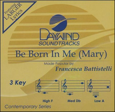 Be Born In Me (Mary)  -     By: Francesca Battistelli