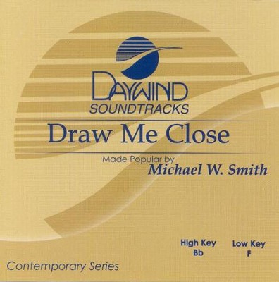 Draw Me Close, Accompaniment CD   -     By: Michael W. Smith