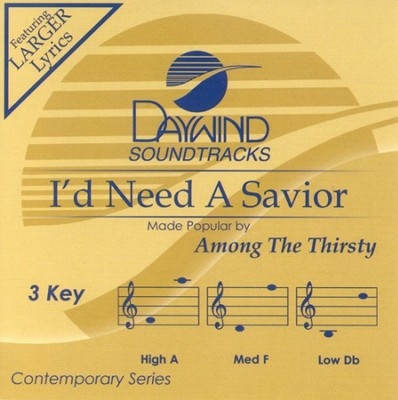 I'd Need A Savior, Accompaniment CD   -     By: Among the Thirsty