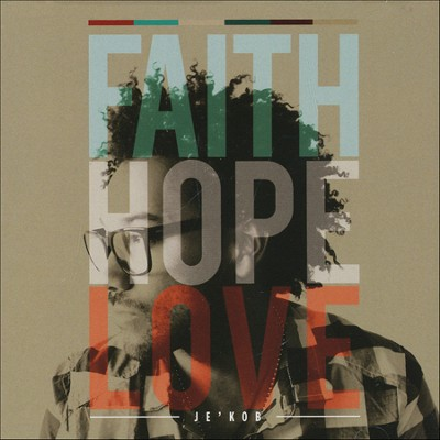 Faith Hope Love   -     By: Je'Kob