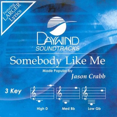 Somebody Like Me, Accompaniment CD   -     By: Jason Crabb