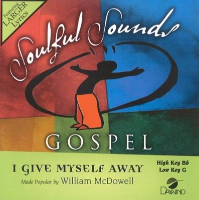 I Give Myself Away, Accompaniment CD   -     By: William McDowell