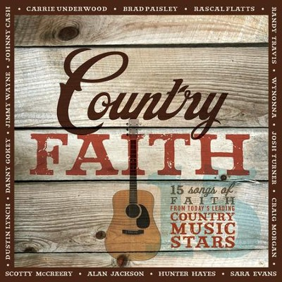 Country Faith: 15 Hit Songs from Today's Leading Country Music Stars  -