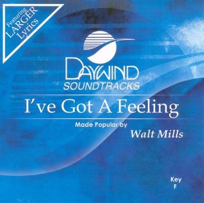 I've Got A Feeling, Accompaniment CD   -     By: Walt Mills