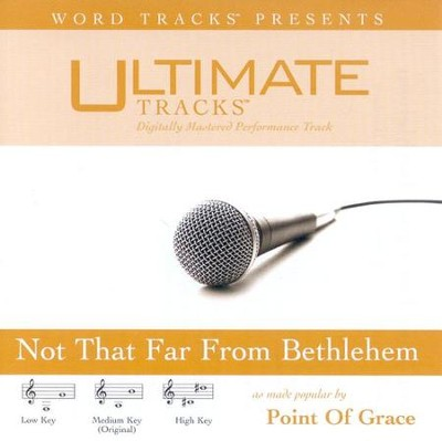 Not That Far From Bethlehem - Medium key performance track w/o background vocals  [Music Download] -     By: Point of Grace