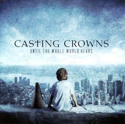 Until The Whole World Hears CD   -     By: Casting Crowns