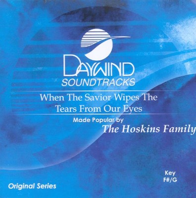 When The Savior Wipes The Tears From Our Eyes, Accompaniment CD   -     By: The Hoskins Family