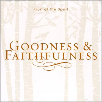 Fruit of the Spirit: Goodness & Faithfulness   -