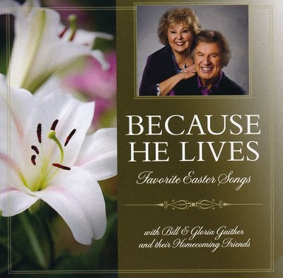 Because He Lives   -     By: Bill Gaither, Glora Gaither, Homecoming Friends