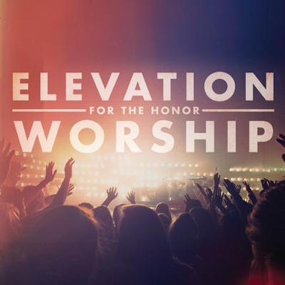 For the Honor   -     By: Elevation Worship