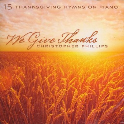 We Give Thanks: 15 Thanksgiving Hymns on Piano   -     By: Christopher Phillips
