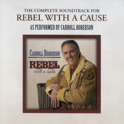 Rebel with a Cause - CD Soundtrack  -     By: Carroll Roberson