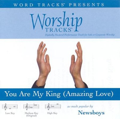You Are My King [Amazing Love] - Medium key performance track w/o background vocals [Original Key]  [Music Download] -     By: Newsboys