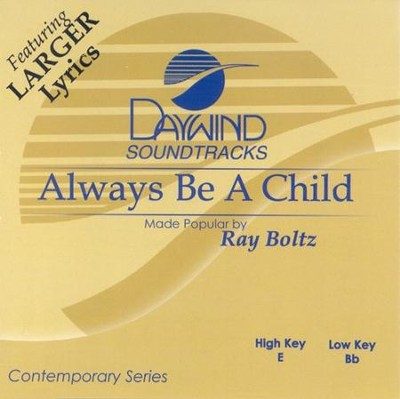 Always Be A Child, Accompaniment CD   -     By: Ray Boltz