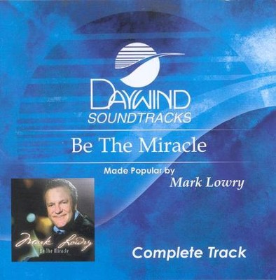 Be The Miracle, Complete CD Tracks   -     By: Mark Lowry
