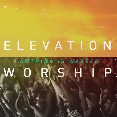 Nothing Is Wasted, Live Version   -     By: Elevation Worship